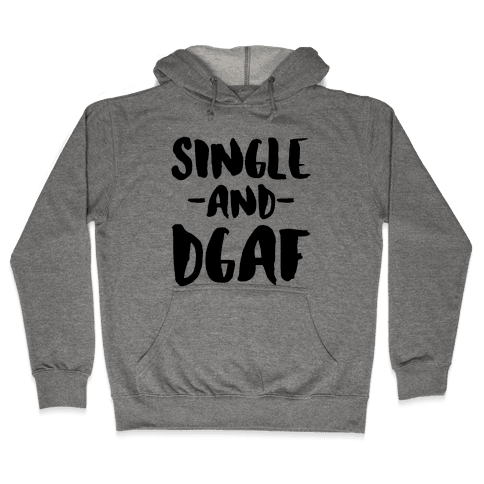 Single and DGAF Hooded Sweatshirt
