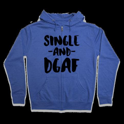 Single and DGAF Zip Hoodie