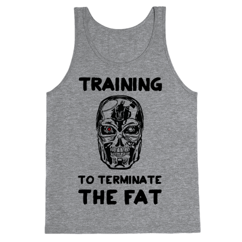 Training To Terminate The Fat Tank Top