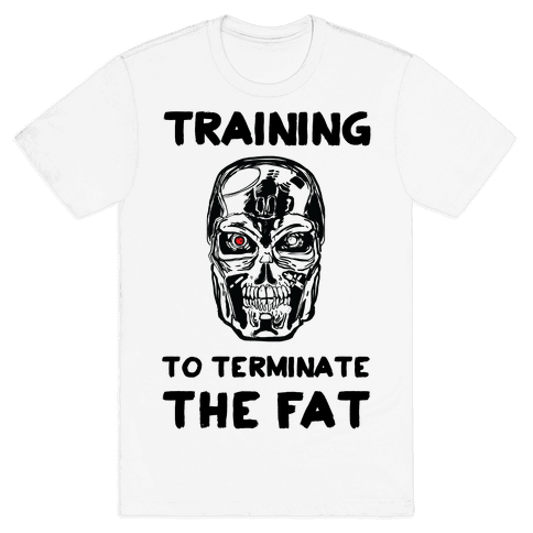 Training To Terminate The Fat Mens T-Shirt