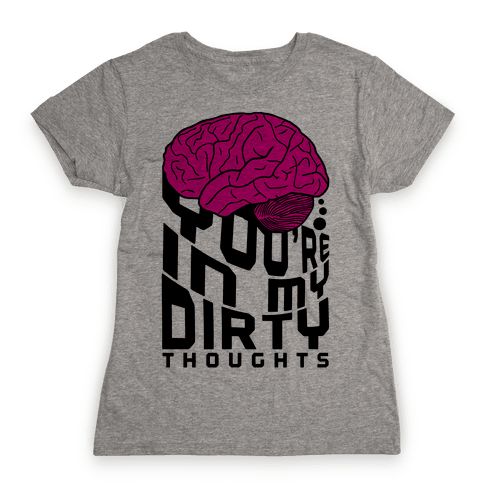 Dirty Thoughts Womens T-Shirt