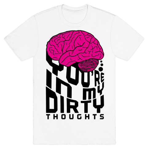 Dirty Thoughts Mens T-Shirt