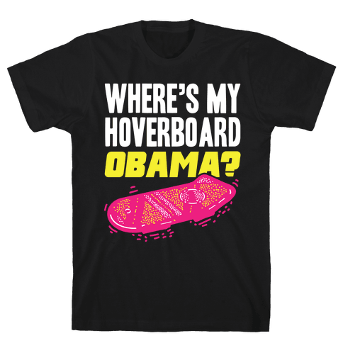 Where's My Hoverboard OBAMA? Mens T-Shirt