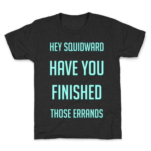Hey Squidward Are You Finished With Those Errands? Kids T-Shirt
