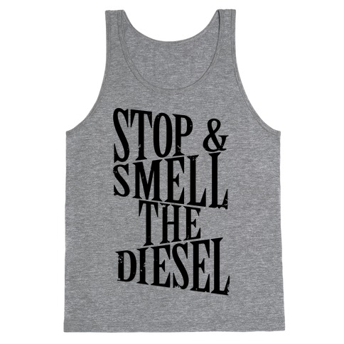 Stop And Smell The Diesel Tank Top