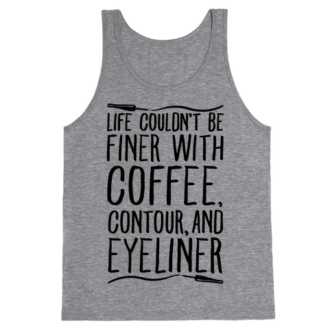 Life Couldn't Be Finer With Coffee Contour And Eyeliner Tank Top