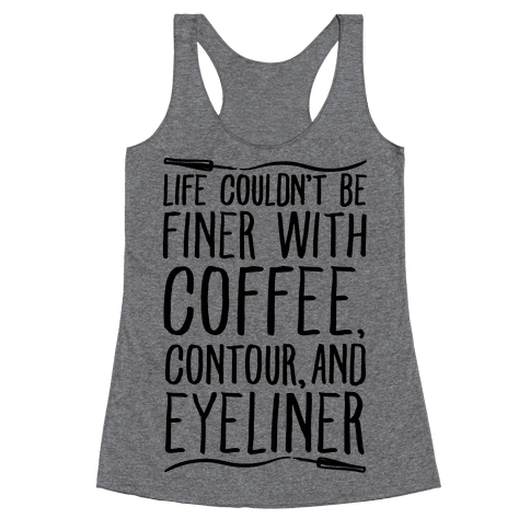 Life Couldn't Be Finer With Coffee Contour And Eyeliner Racerback Tank Top