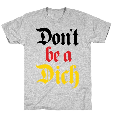 Don't Be A Dich T-Shirt
