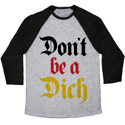 Don't Be A Dich Baseball Tee