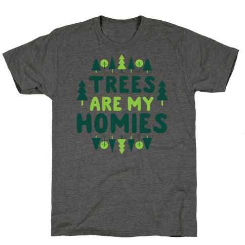 Trees Are My Homies T-Shirt