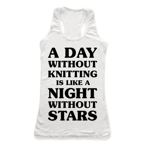 A Day Without Knitting is Like a Night Without Stars