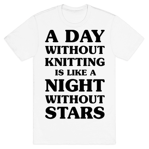 A Day Without Knitting is Like a Night Without Stars Mens T-Shirt