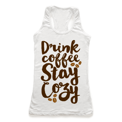 Drink Coffee Stay Cozy Racerback Tank Top