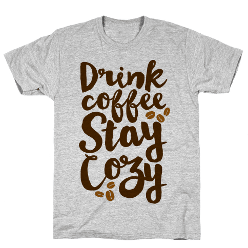 Drink Coffee Stay Cozy Mens T-Shirt