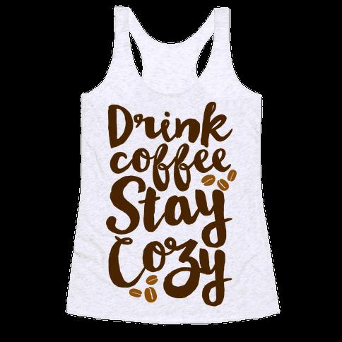 Drink Coffee Stay Cozy Racerback Tank Top