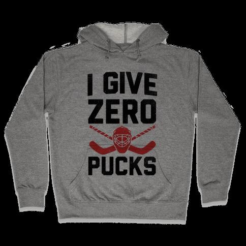 I Give Zero Pucks Hooded Sweatshirt