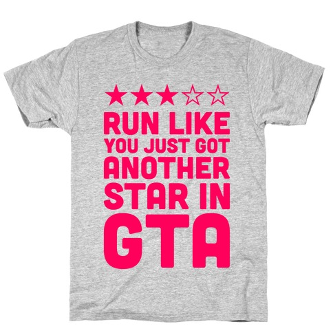 Run Like You Just Got Another Star in GTA T-Shirt