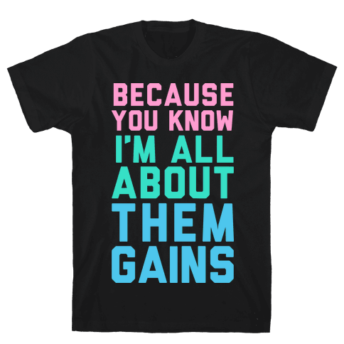 I'm All About Them Gains Mens T-Shirt