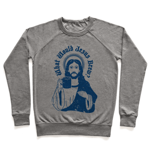 What Would Jesus Brew Pullover