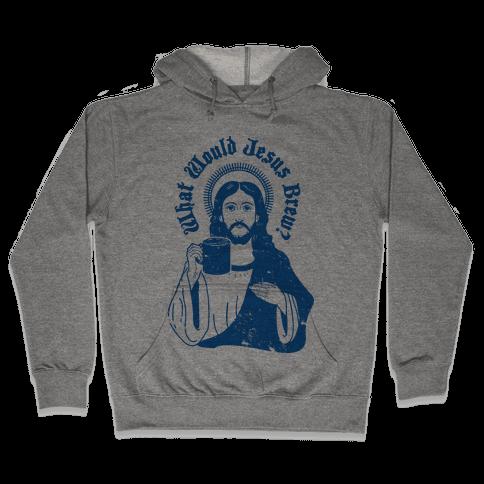 What Would Jesus Brew Hooded Sweatshirt