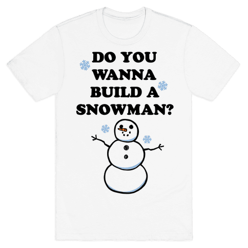 Do You Wanna Build A Snowman? Mens T-Shirt