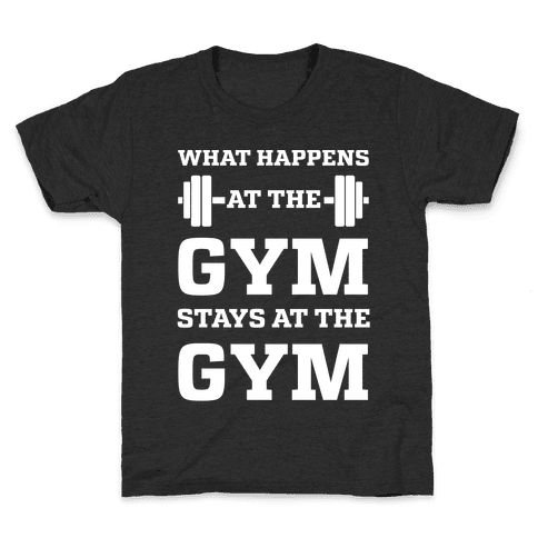 What Happens At The Gym Stays At The Gym Kids T-Shirt