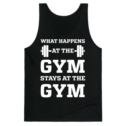 What Happens At The Gym Stays At The Gym Tank Top