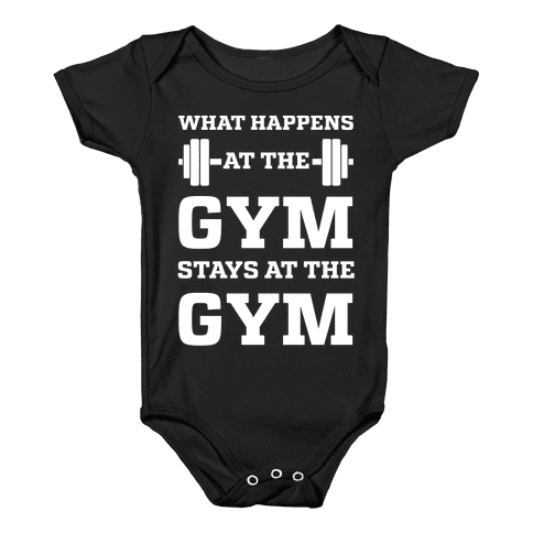 What Happens At The Gym Stays At The Gym Baby Onesy