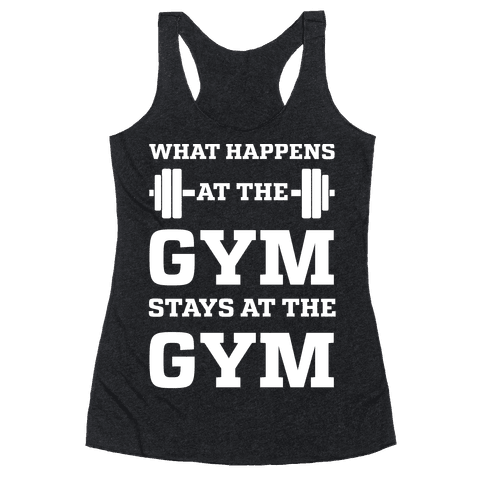 What Happens At The Gym Stays At The Gym Racerback Tank Top