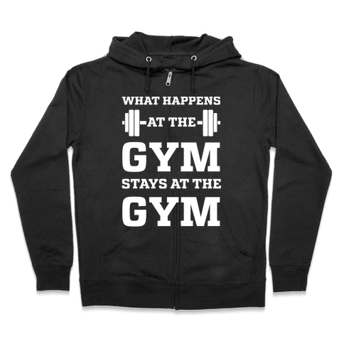 What Happens At The Gym Stays At The Gym Zip Hoodie
