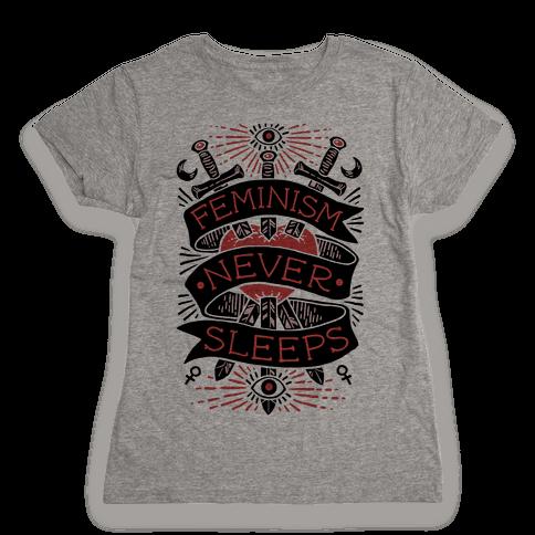 Feminism Never Sleeps Womens T-Shirt