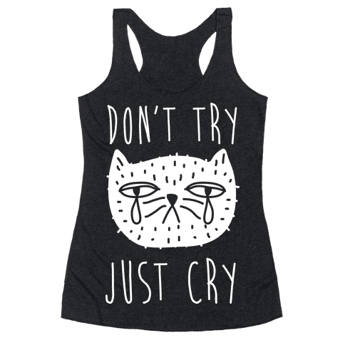 Don't Try Just Cry Racerback Tank Top