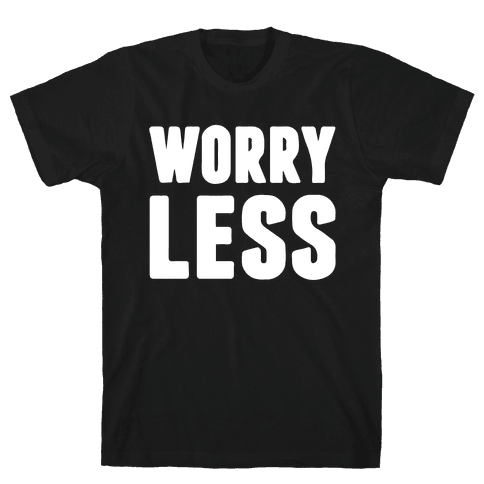 Worry Less Mens T-Shirt