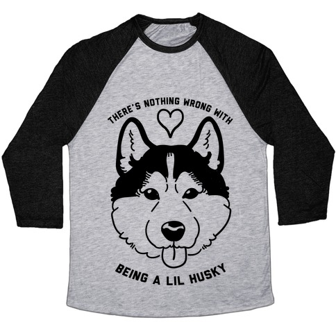 There's Nothing Wrong With Being A Lil Husky Baseball Tee
