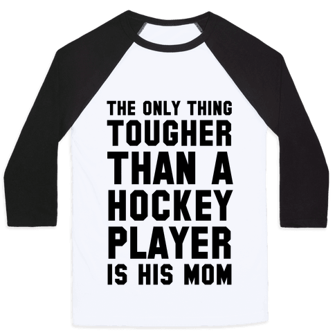 The Only Thing Tougher Than A Hockey Player (His Mom) Baseball Tee