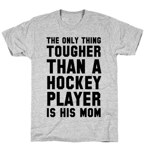The Only Thing Tougher Than A Hockey Player (His Mom) T-Shirt