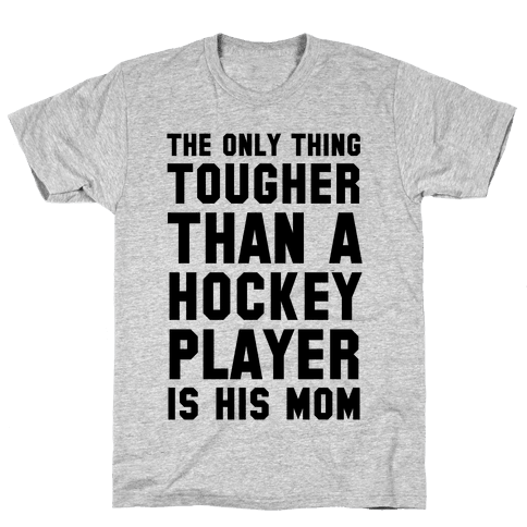 The Only Thing Tougher Than A Hockey Player (His Mom) Mens T-Shirt