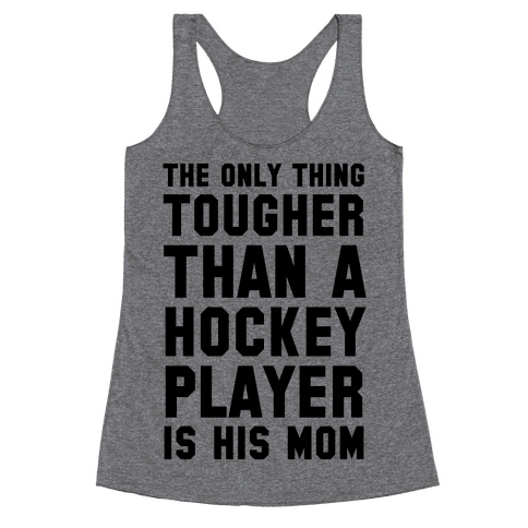 The Only Thing Tougher Than A Hockey Player (His Mom) Racerback Tank Top