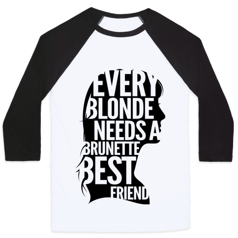 Every Blonde Needs A Brunette Baseball Tee