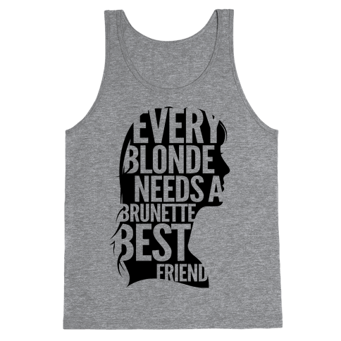 Every Blonde Needs A Brunette Tank Top