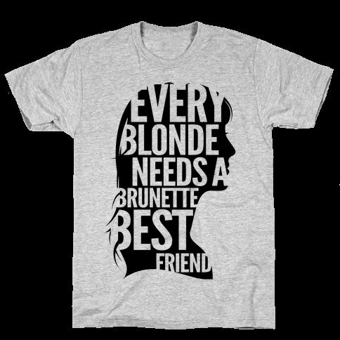 Every Blonde Needs A Brunette Mens T-Shirt