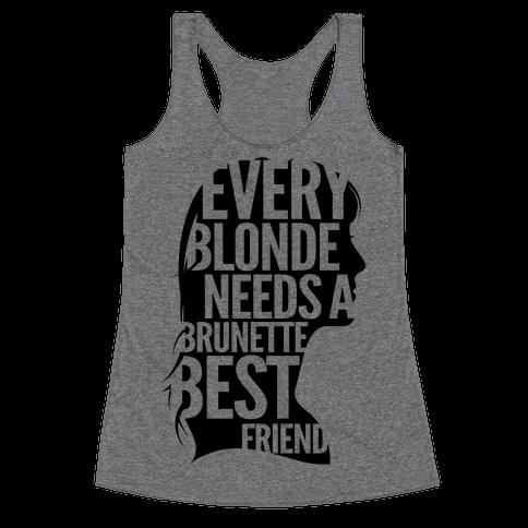 Every Blonde Needs A Brunette Racerback Tank Top