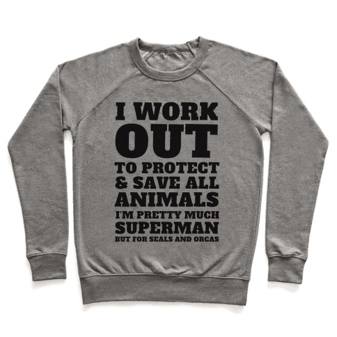 I Work Out To Protect All Animals Pullover