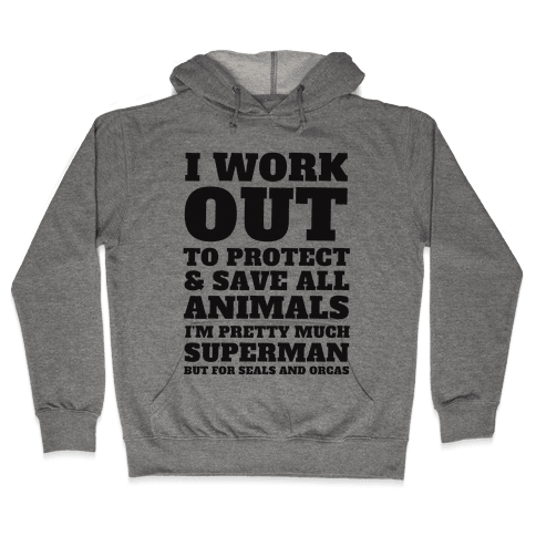 I Work Out To Protect All Animals Hooded Sweatshirt