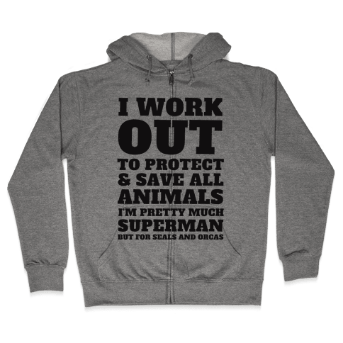 I Work Out To Protect All Animals Zip Hoodie