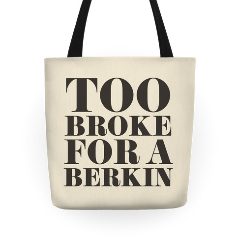 Too Broke for a Berkin Tote