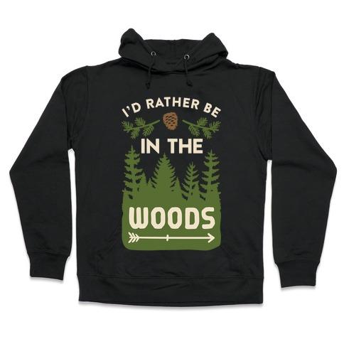 I'd Rather Be In The Woods Hooded Sweatshirt
