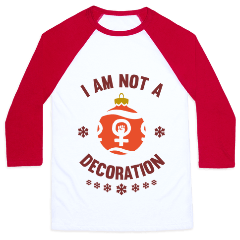 I Am Not A Decoration Baseball Tee