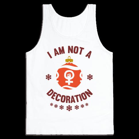 I Am Not A Decoration Tank Top