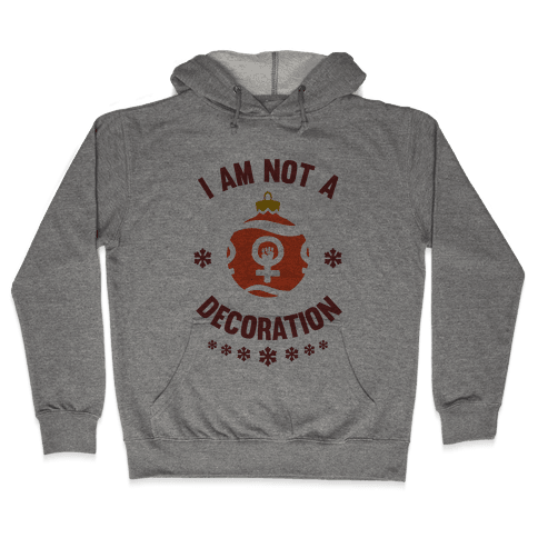 I Am Not A Decoration Hooded Sweatshirt